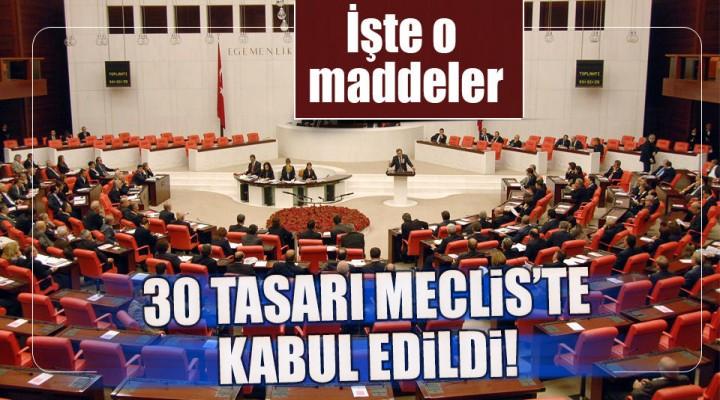 Türkiye Büyük Millet Meclisinde 30 tasarı kabul edildi.