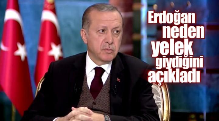 Cumhurbaşkanı Recep Tayyip Erdoğan Neden Yelek Giydiğini Açıkladı!