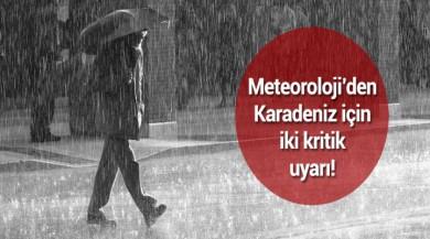Meteoroloji'den Karadeniz için iki kritik uyarı!