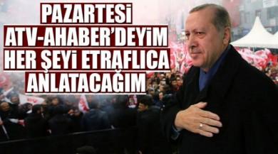 Cumhurbaşkanı Recep Tayyip Erdoğan Pazartesi Akşamı ATV-A Haber'de.